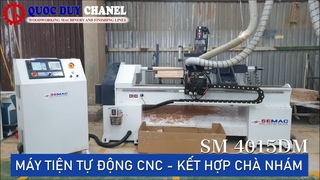 Máy tiện gỗ chà nhám CNC SEMAC - Quốc Duy nạp phôi tự động - tiện con tiện cầu thang tốc độ nhanh