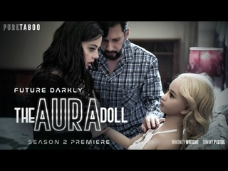 Pure Taboo Whitney Wright - The Aura Doll [HD porn sex fantasy hairy pussy small teen fetish threesome family perversional]