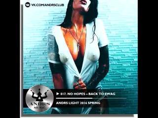 017. No Hopes – Back To SWAG (Wan Roux Remix) (ANDRS Light 2016 Spring) ANDRS радио-