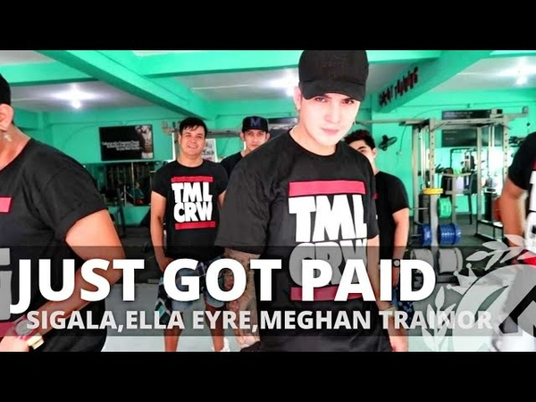 JUST GOT PAID by Sigala Elle Eyra Meghan Trainor French Montana Zumba Pop TML Crew