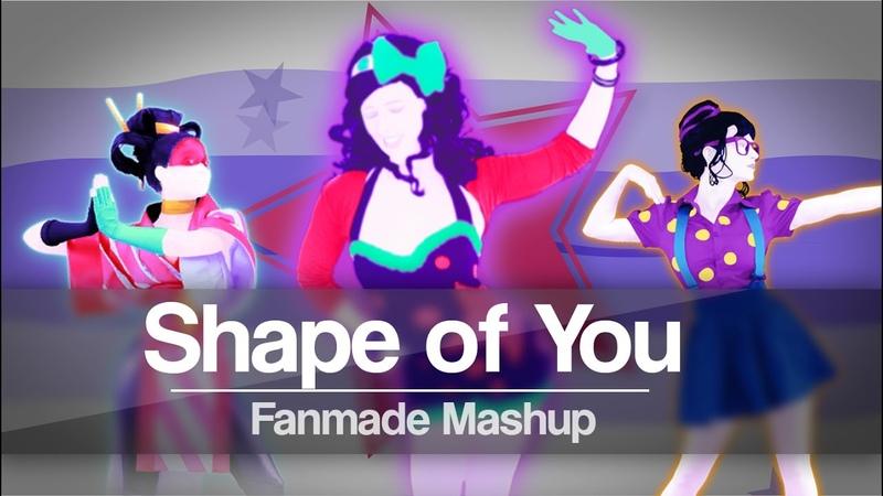 Shape of you Ed Sheeran Just Dance 2018 Mashup Fanmade