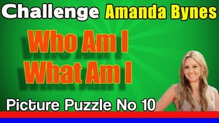 Picture Puzzle No 10 | Can You Beat Amanda Bynes | Who Am I - What Am I - Daily Puzzle