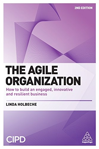 The Agile Organization How to Build an Engaged, Innovative and Resilient Business, Second Edition