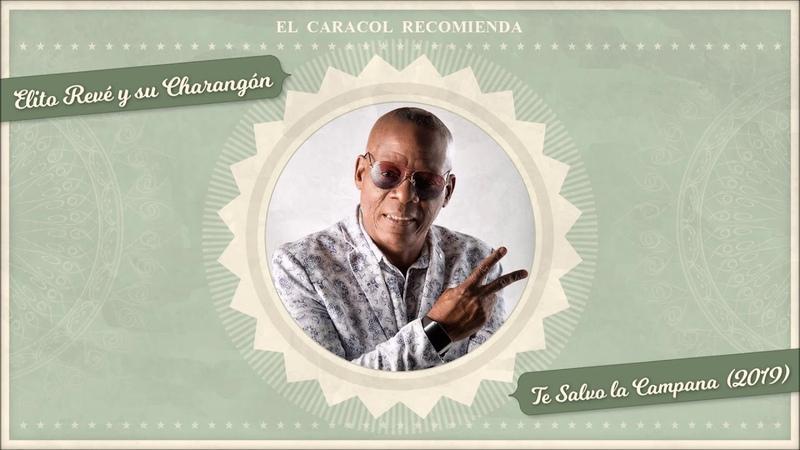 Te Salvo la Campana - Elito Revé y su Charangón (2019)